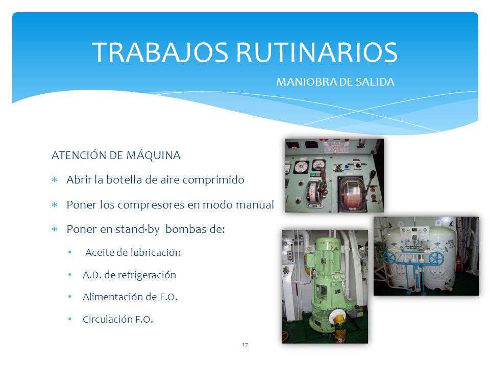 ATENCIÓN DE MÁQUINA Abrir la botella de aire comprimido Poner los compresores en modo manual Poner en stand-by bombas de: Aceite de lubricación A.D.
