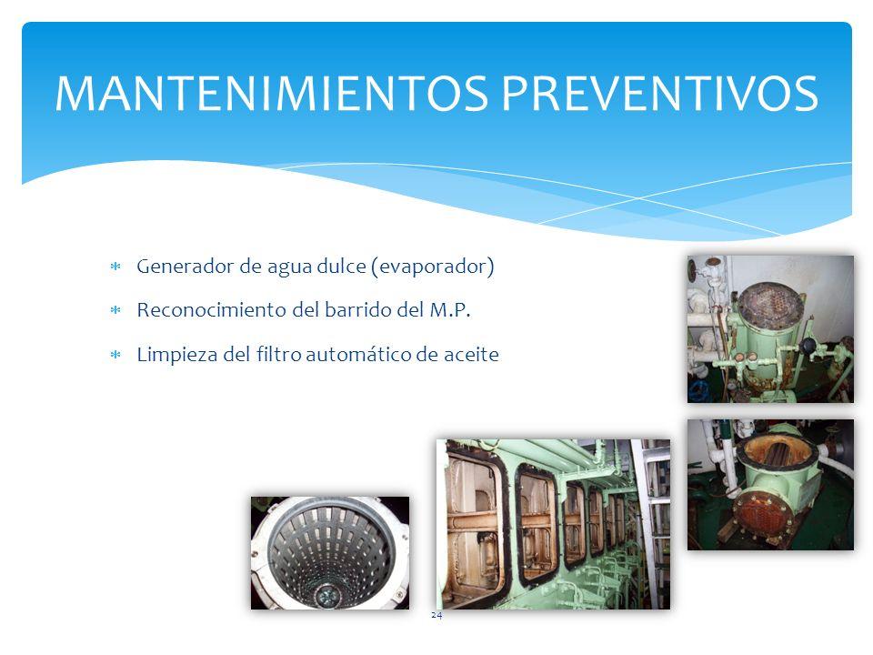 Generador de agua dulce (evaporador) Reconocimiento del barrido del M.P. Limpieza del filtro automático de aceite MANTENIMIENTOS PREVENTIVOS 24