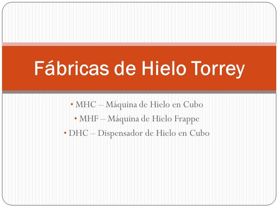 MHC – Máquina de Hielo en Cubo MHF – Máquina de Hielo Frappe DHC – Dispensador de Hielo en Cubo Fábricas de Hielo Torrey