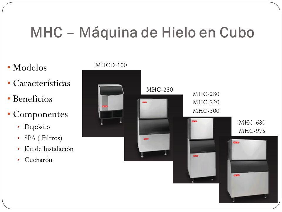 MHC – Máquina de Hielo en Cubo Modelos Características Beneficios Componentes Depósito SPA ( Filtros) Kit de Instalación Cucharón MHCD-100 MHC-230 MHC