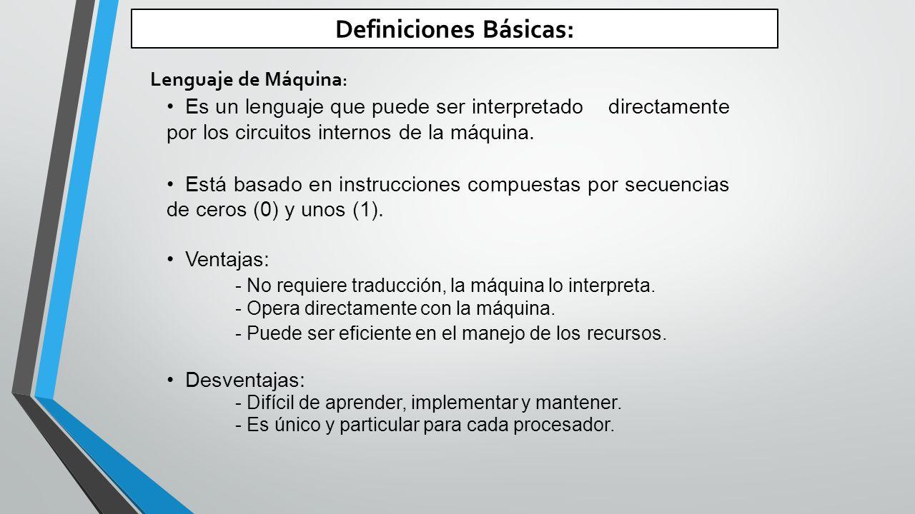 Definiciones Básicas: Es un lenguaje que puede ser interpretado directamente por los circuitos internos de la máquina.