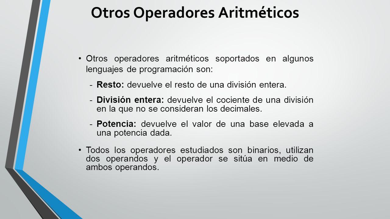 Otros Operadores Aritméticos Otros operadores aritméticos soportados en algunos lenguajes de programación son: -Resto: devuelve el resto de una división entera.