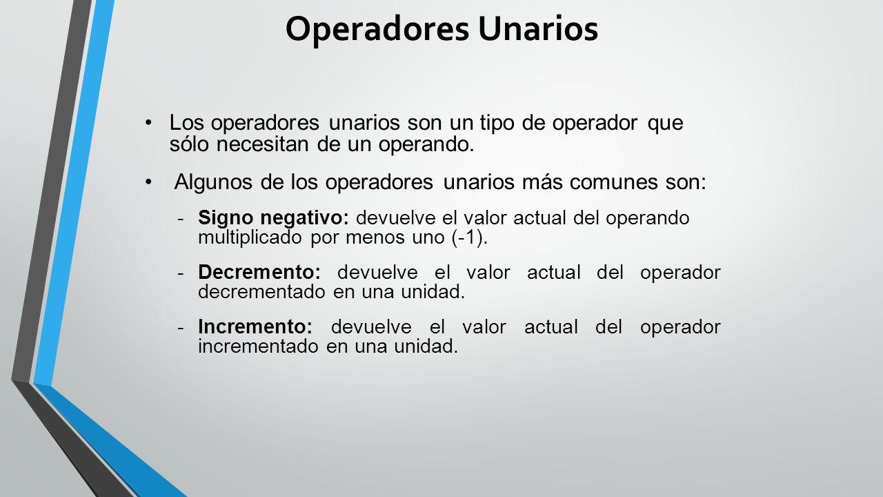 Operadores Unarios Los operadores unarios son un tipo de operador que sólo necesitan de un operando.