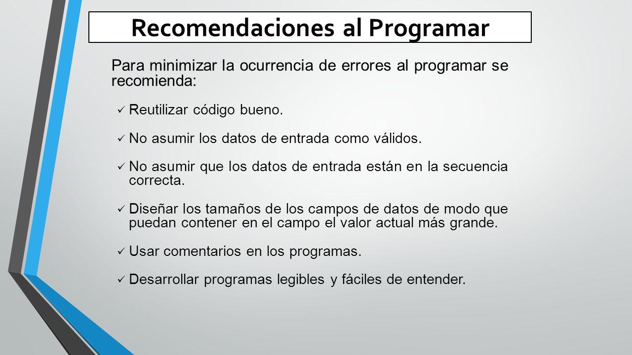 Recomendaciones al Programar Para minimizar la ocurrencia de errores al programar se recomienda: Reutilizar código bueno.