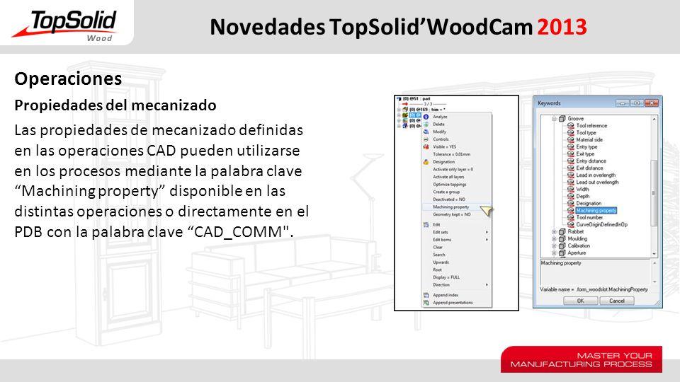 Novedades TopSolidWoodCam 2013 Operaciones Propiedades del mecanizado Las propiedades de mecanizado definidas en las operaciones CAD pueden utilizarse