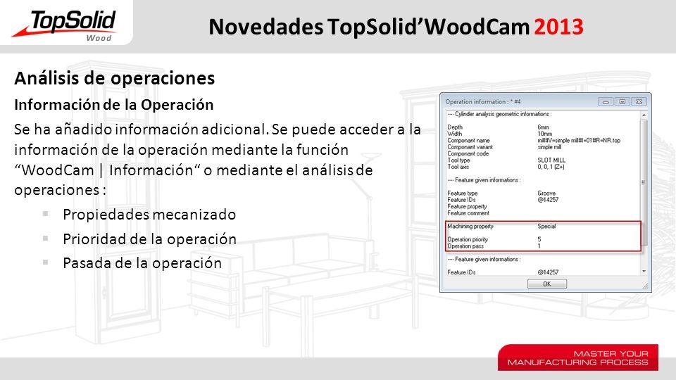 Novedades TopSolidWoodCam 2013 Análisis de operaciones Información de la Operación Se ha añadido información adicional. Se puede acceder a la informac