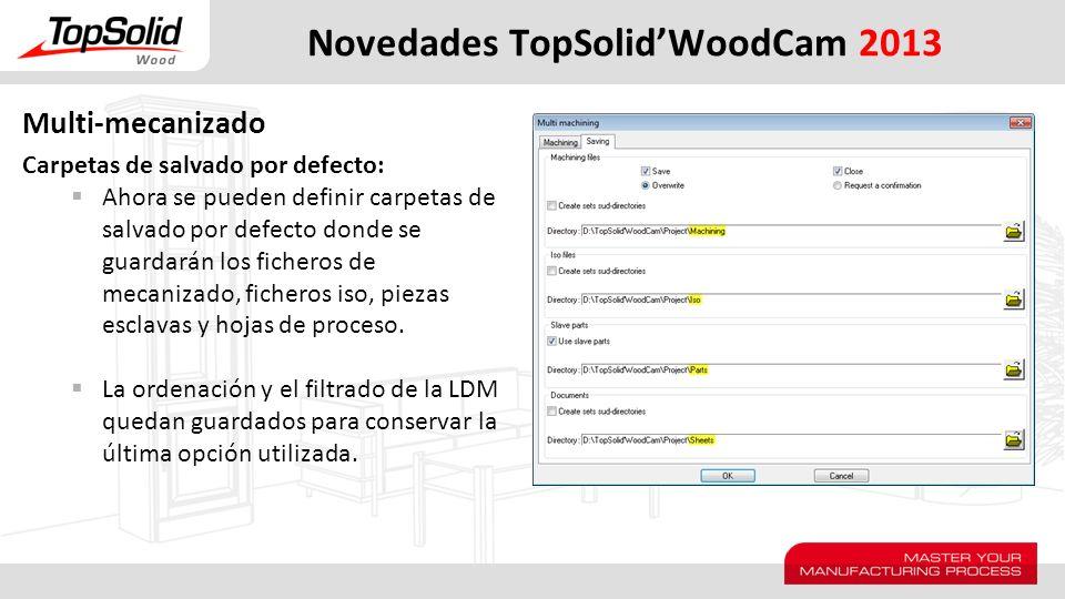 Novedades TopSolidWoodCam 2013 Multi-mecanizado Carpetas de salvado por defecto: Ahora se pueden definir carpetas de salvado por defecto donde se guar