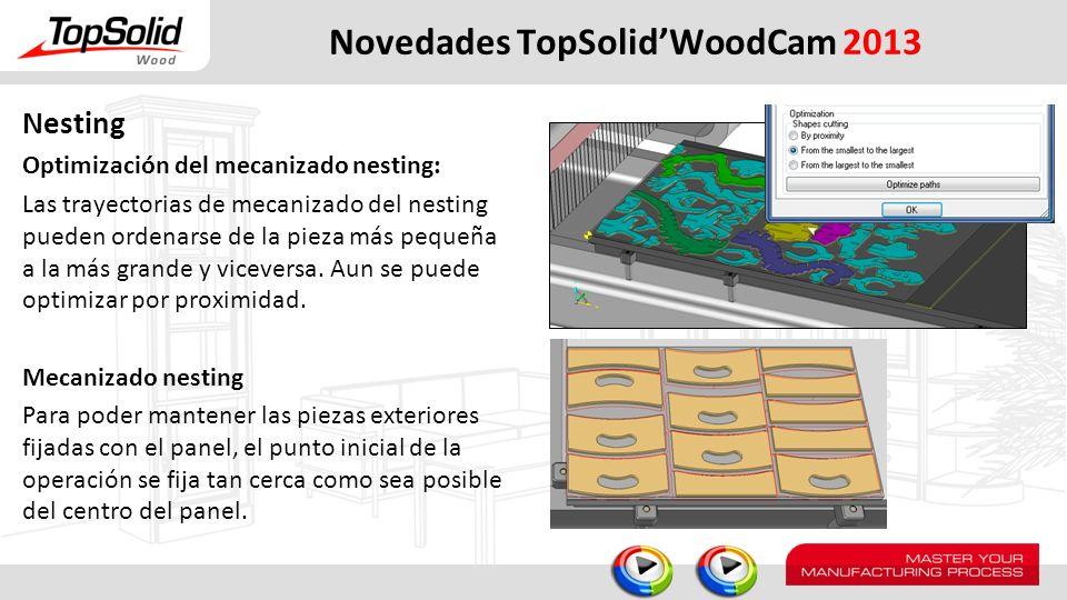 Novedades TopSolidWoodCam 2013 Nesting Optimización del mecanizado nesting: Las trayectorias de mecanizado del nesting pueden ordenarse de la pieza má