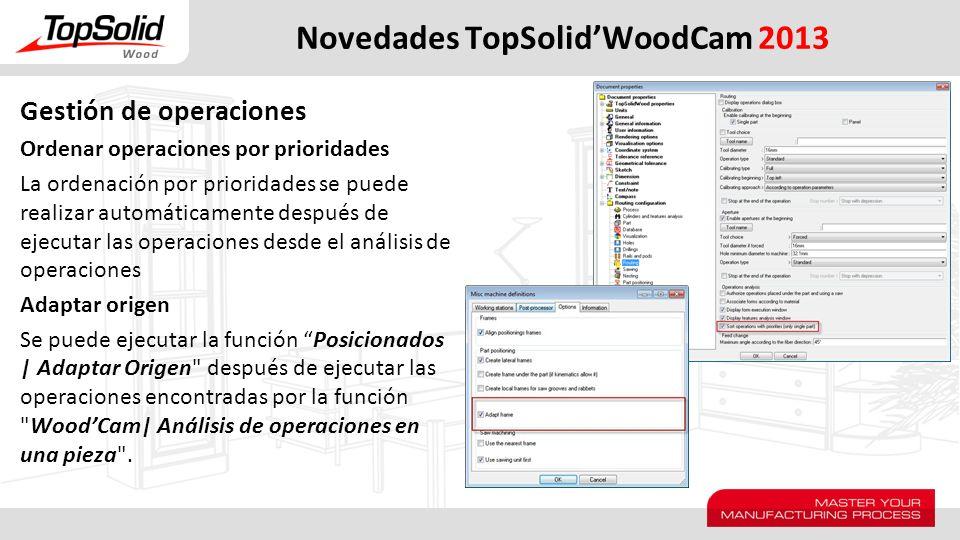 Novedades TopSolidWoodCam 2013 Gestión de operaciones Ordenar operaciones por prioridades La ordenación por prioridades se puede realizar automáticame