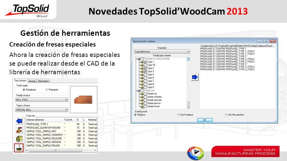 Novedades TopSolidWoodCam 2013 Gestión de herramientas Creación de fresas especiales Ahora la creación de fresas especiales se puede realizar desde el