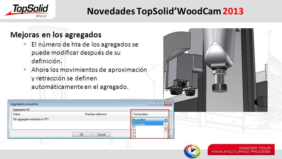 Novedades TopSolidWoodCam 2013 Mejoras en los agregados El número de hta de los agregados se puede modificar después de su definición. Ahora los movim