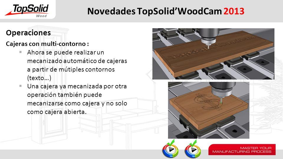 Novedades TopSolidWoodCam 2013 Moldura/Ranura/Galce Nueva opción para la operación de desbaste Ahora se puede definir una operación de moldura, ranura o galce como una operación de desbaste.