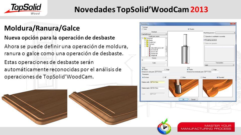Novedades TopSolidWoodCam 2013 Moldura/Ranura/Galce Nueva opción para la operación de desbaste Ahora se puede definir una operación de moldura, ranura