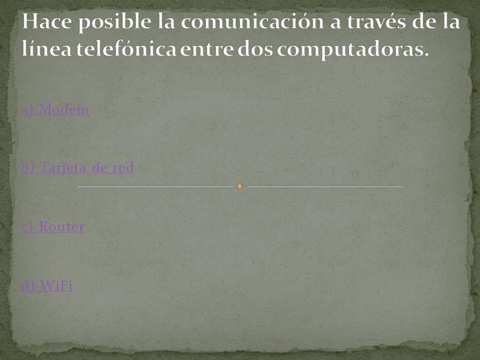 a) Modem b) Tarjeta de red c) Router d) WiFi