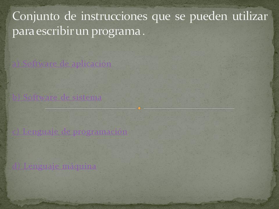 a) Software de aplicación b) Software de sistema c) Lenguaje de programación d) Lenguaje máquina