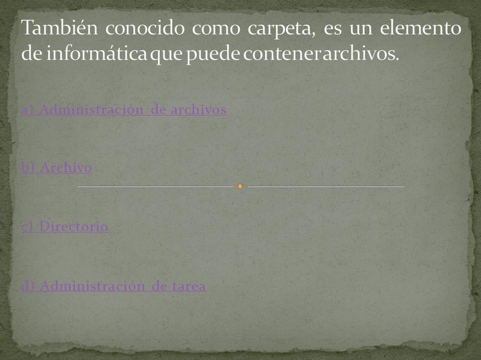 a) Administración de archivos b) Archivo c) Directorio d) Administración de tarea