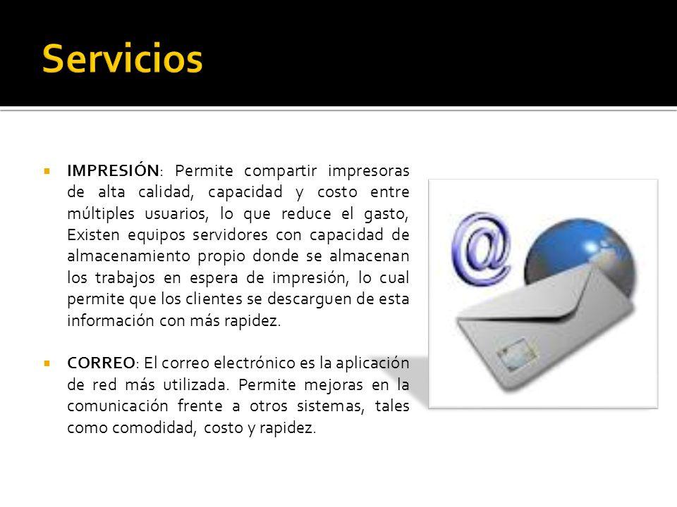 IMPRESIÓN: Permite compartir impresoras de alta calidad, capacidad y costo entre múltiples usuarios, lo que reduce el gasto, Existen equipos servidore