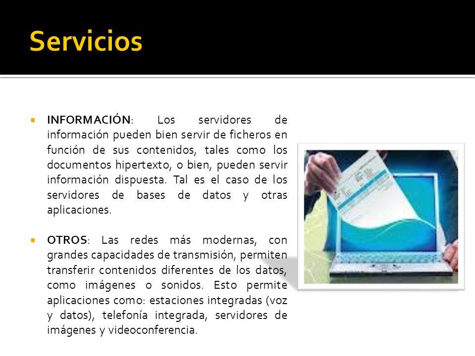 INFORMACIÓN: Los servidores de información pueden bien servir de ficheros en función de sus contenidos, tales como los documentos hipertexto, o bien,
