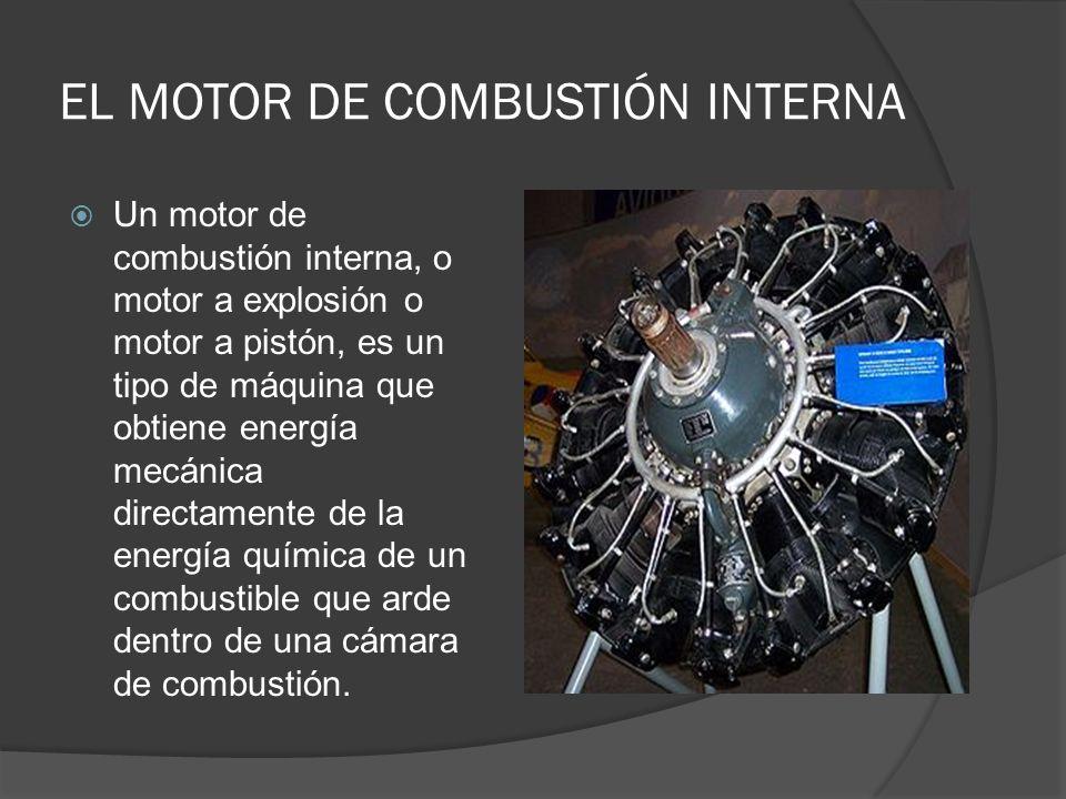 EL MOTOR DE COMBUSTIÓN INTERNA Un motor de combustión interna, o motor a explosión o motor a pistón, es un tipo de máquina que obtiene energía mecánic