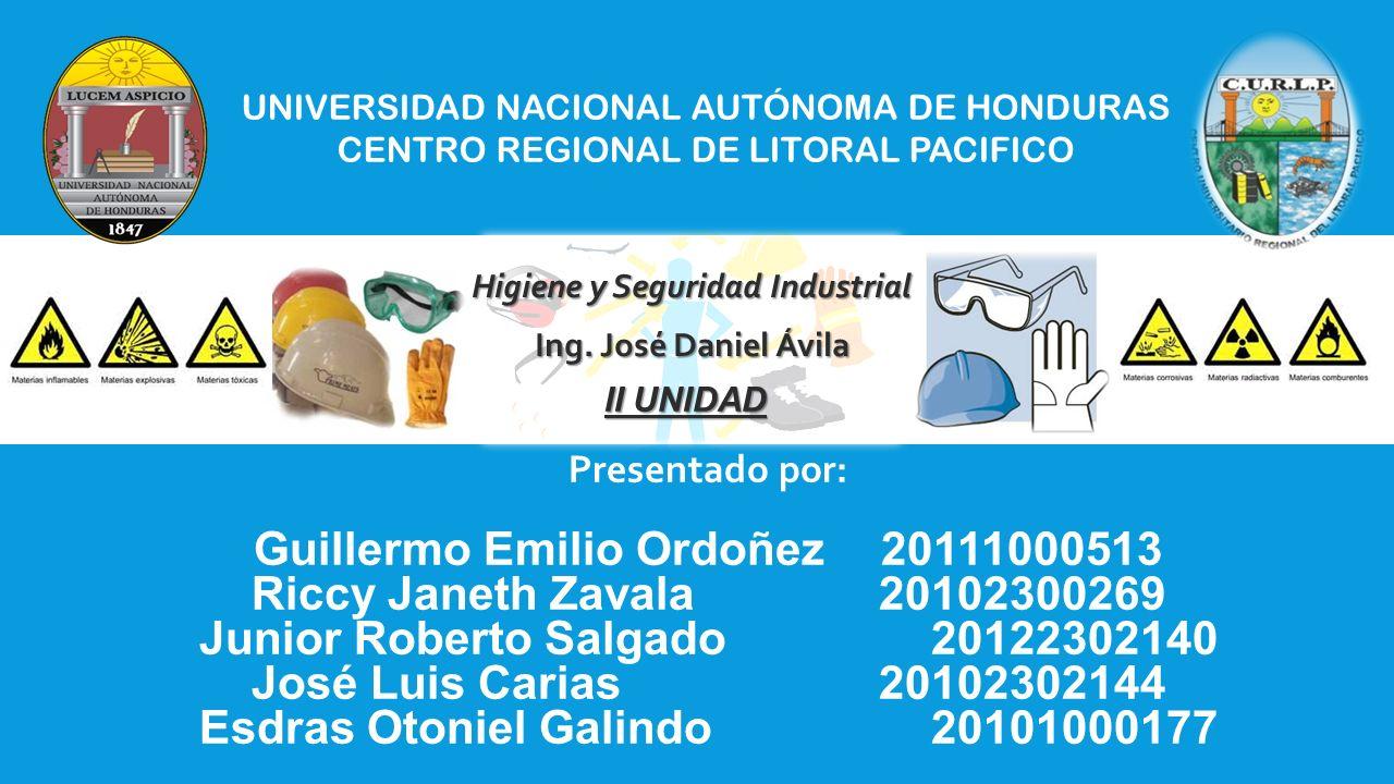 UNIVERSIDAD NACIONAL AUTÓNOMA DE HONDURAS CENTRO REGIONAL DE LITORAL PACIFICO Higiene y Seguridad Industrial Ing. José Daniel Ávila Presentado por: Gu
