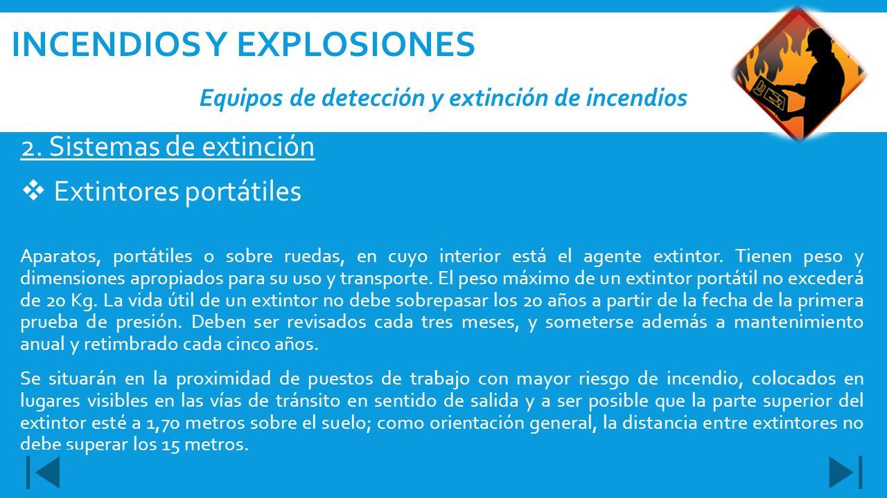 2. Sistemas de extinción Extintores portátiles Aparatos, portátiles o sobre ruedas, en cuyo interior está el agente extintor. Tienen peso y dimensione