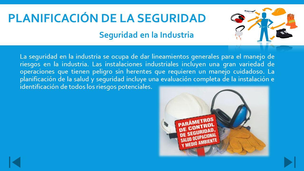 La seguridad en la industria se ocupa de dar lineamientos generales para el manejo de riesgos en la industria. Las instalaciones industriales incluyen