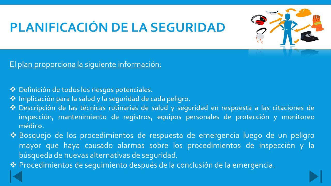 El plan proporciona la siguiente información: Definición de todos los riesgos potenciales. Implicación para la salud y la seguridad de cada peligro. D