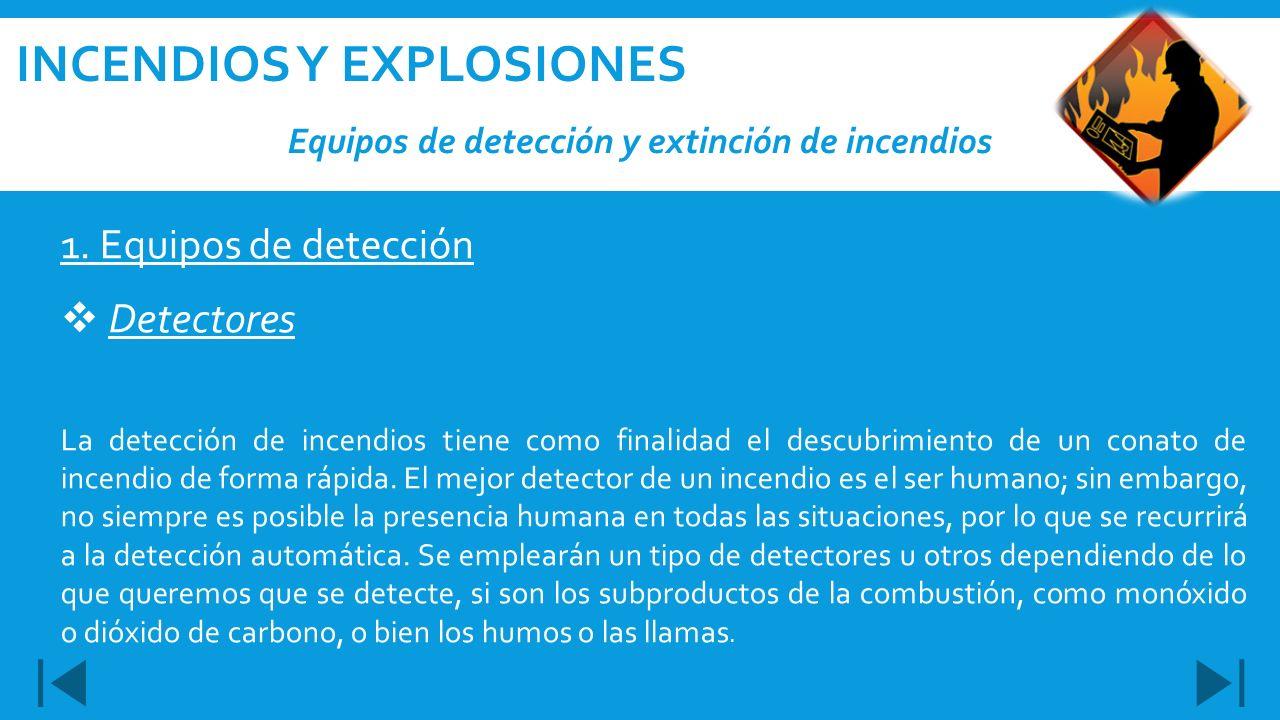 Equipos de detección y extinción de incendios INCENDIOS Y EXPLOSIONES 1. Equipos de detección Detectores La detección de incendios tiene como finalida