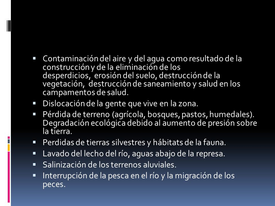 Contaminación del aire y del agua como resultado de la construcción y de la eliminación de los desperdicios, erosión del suelo, destrucción de la vege