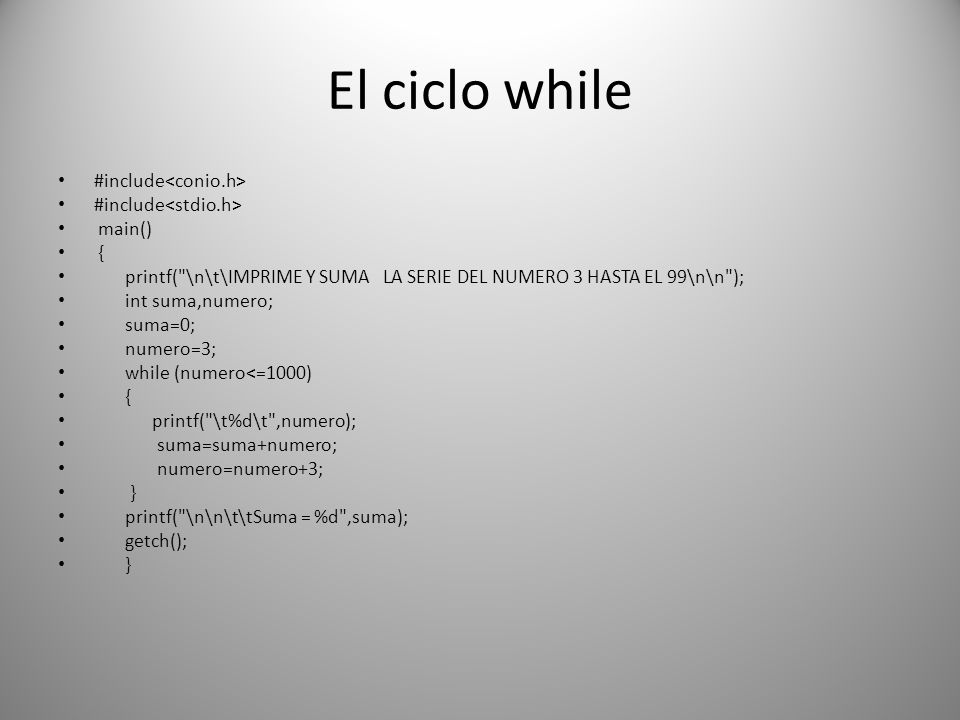 El ciclo while #include main() { printf(
