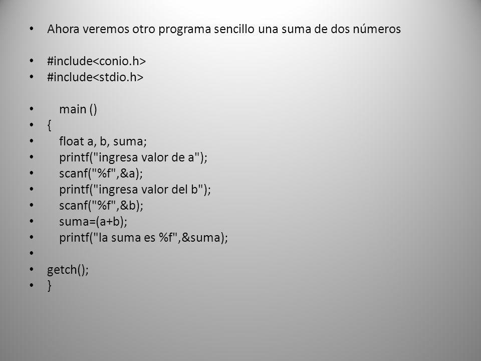 En el ejercicio anterior float a, b, suma; Indica la declaración de variables en este caso será a, b y suma.