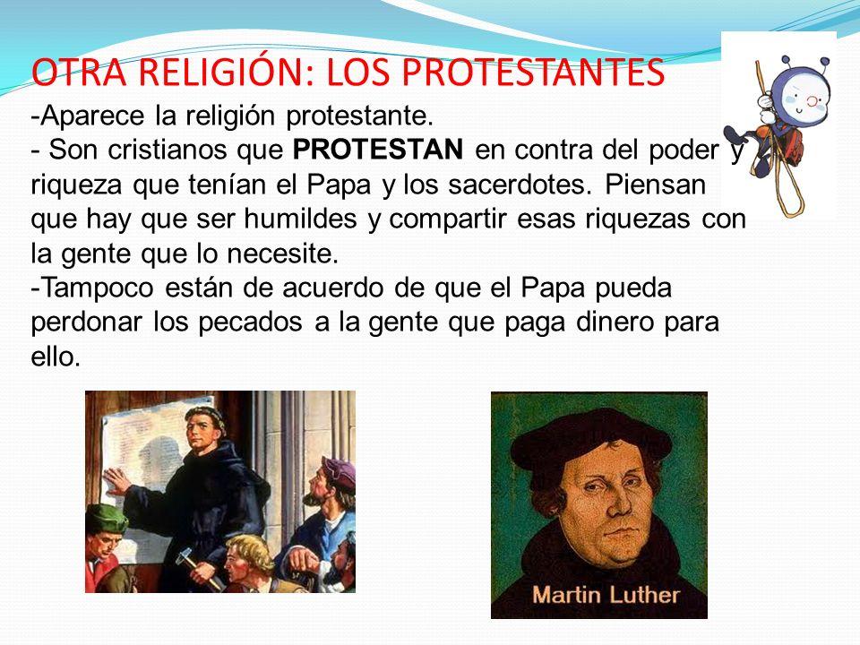 OTRA RELIGIÓN: LOS PROTESTANTES -Aparece la religión protestante. - Son cristianos que PROTESTAN en contra del poder y riqueza que tenían el Papa y lo