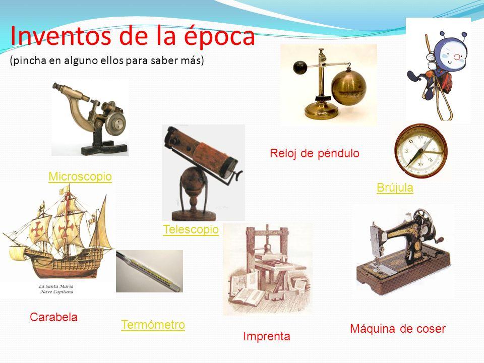 Inventos de la época (pincha en alguno ellos para saber más) Microscopio Telescopio Carabela Termómetro Imprenta Reloj de péndulo Máquina de coser Brú