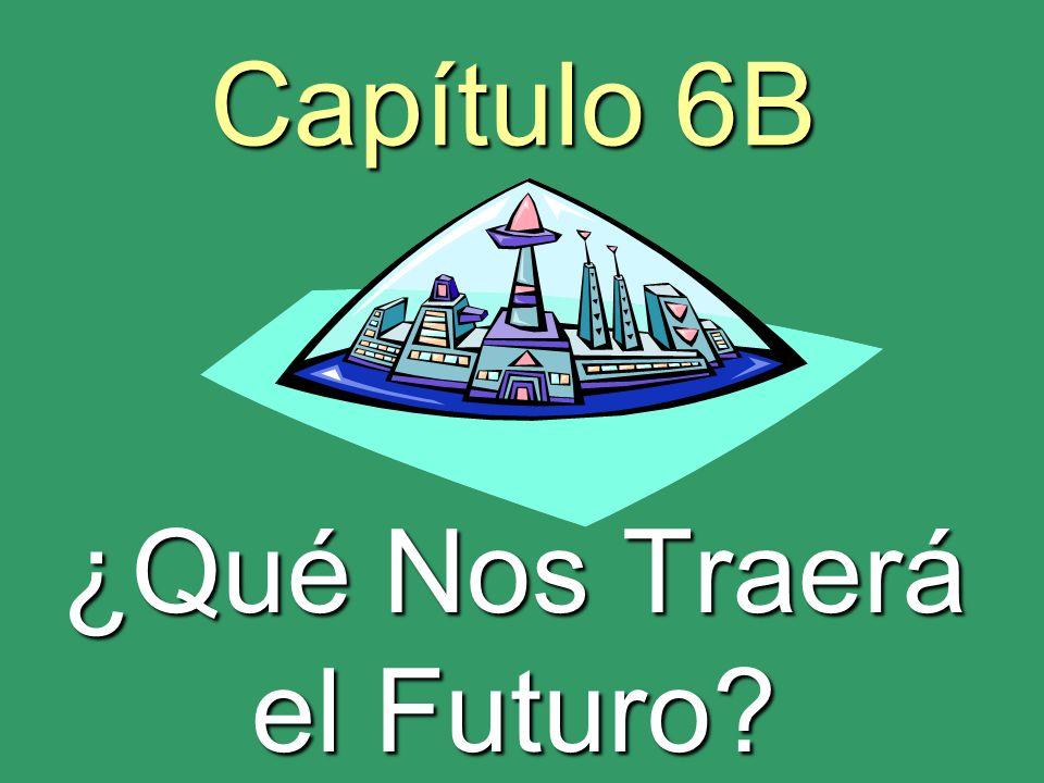 Capítulo 6B ¿Qué Nos Traerá el Futuro?