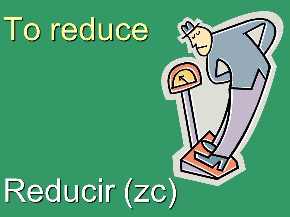 To reduce Reducir (zc)