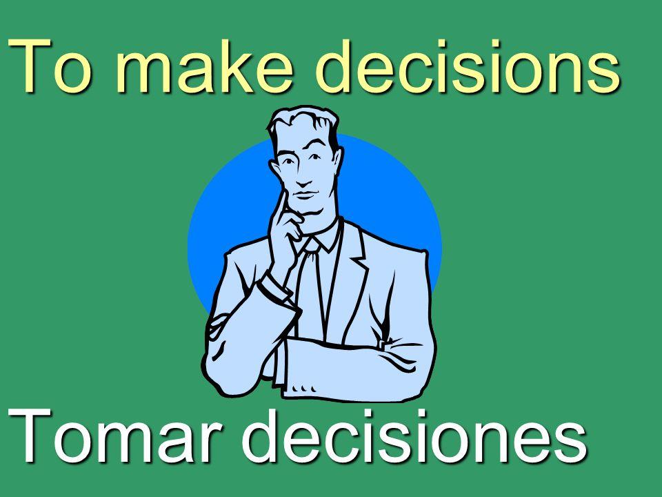 To make decisions Tomar decisiones