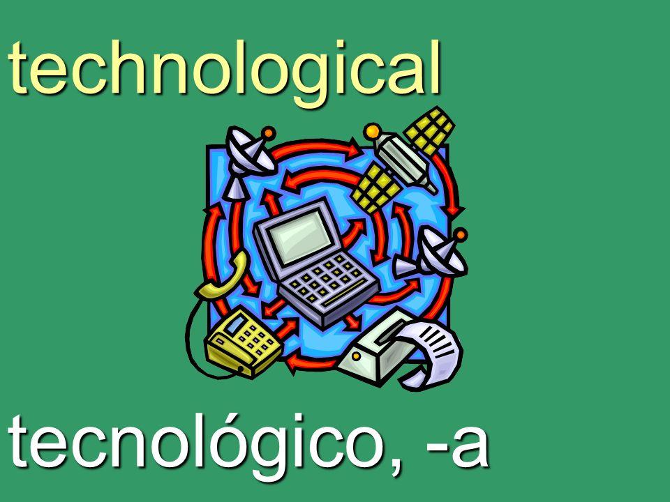 technological tecnológico, -a