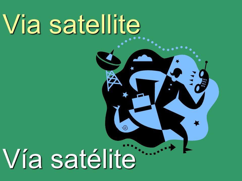 Via satellite Vía satélite