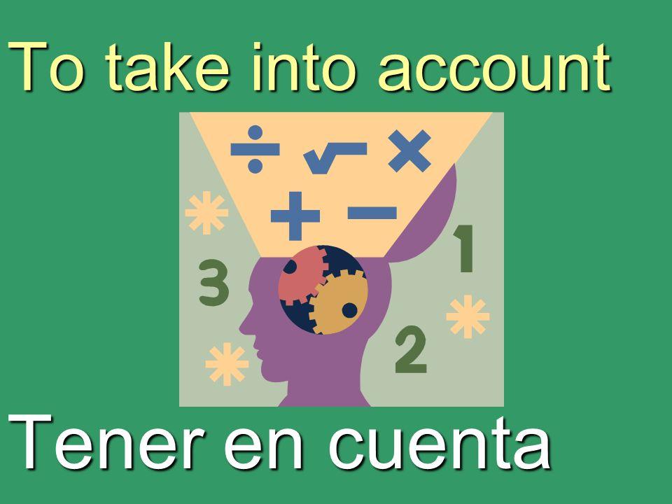 To take into account Tener en cuenta