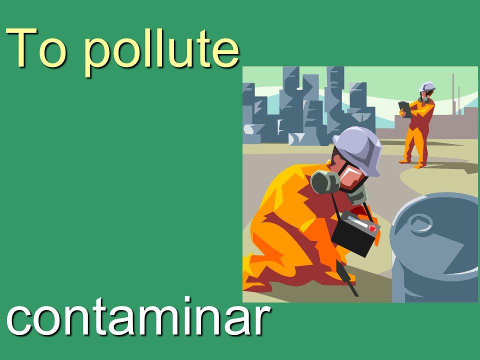 To pollute contaminar