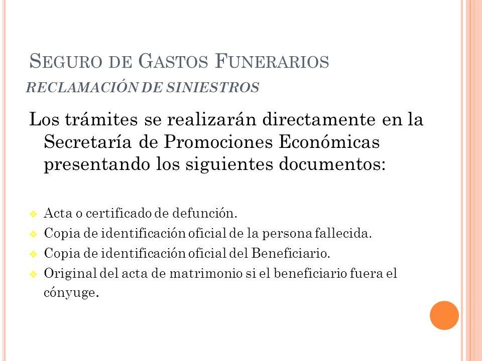 RECLAMACIÓN DE SINIESTROS Los trámites se realizarán directamente en la Secretaría de Promociones Económicas presentando los siguientes documentos: Acta o certificado de defunción.