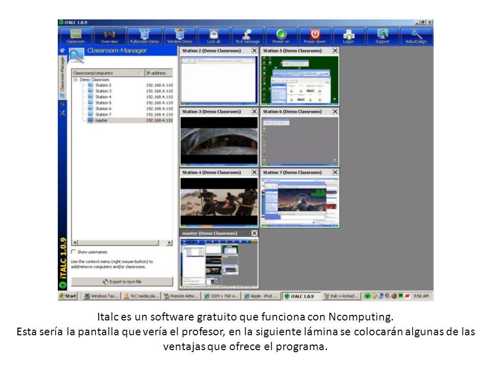 Italc es un software gratuito que funciona con Ncomputing. Esta sería la pantalla que vería el profesor, en la siguiente lámina se colocarán algunas d