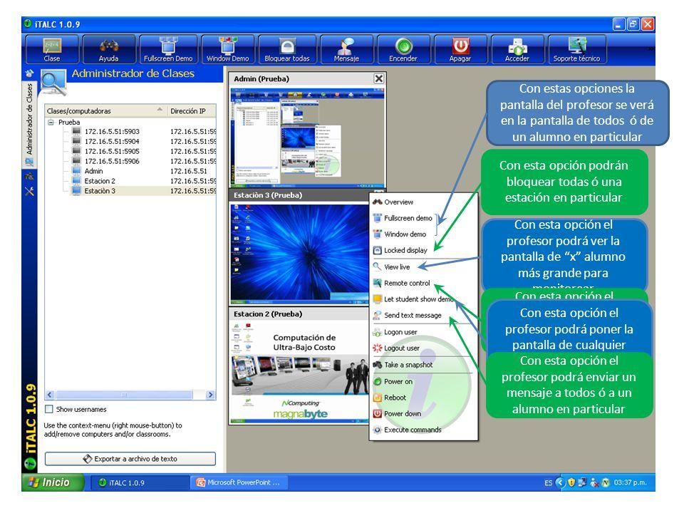 Con estas opciones la pantalla del profesor se verá en la pantalla de todos ó de un alumno en particular Con esta opción podrán bloquear todas ó una e