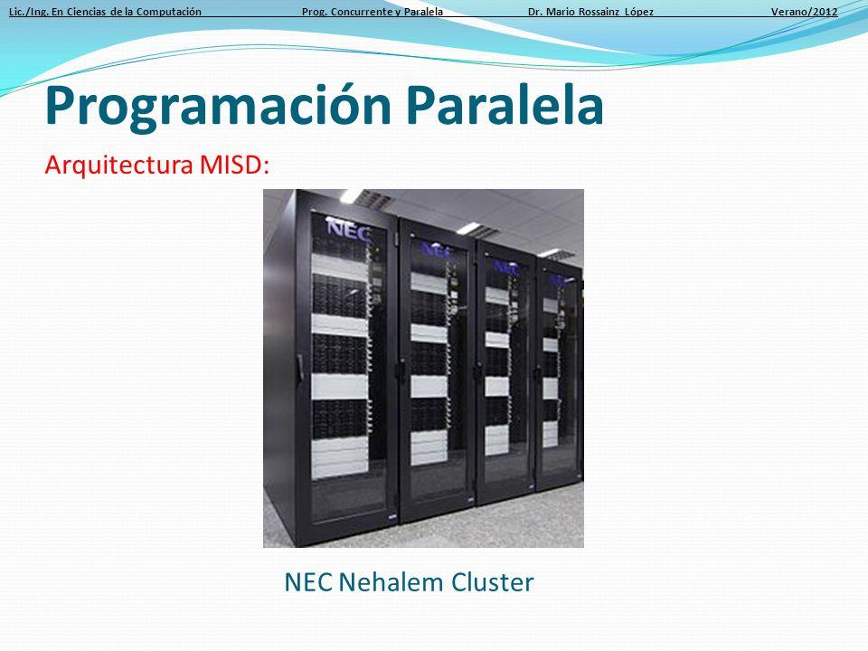 Lic./Ing. En Ciencias de la Computación Prog. Concurrente y Paralela Dr. Mario Rossainz López Verano/2012 Arquitectura MISD: Programación Paralela NEC