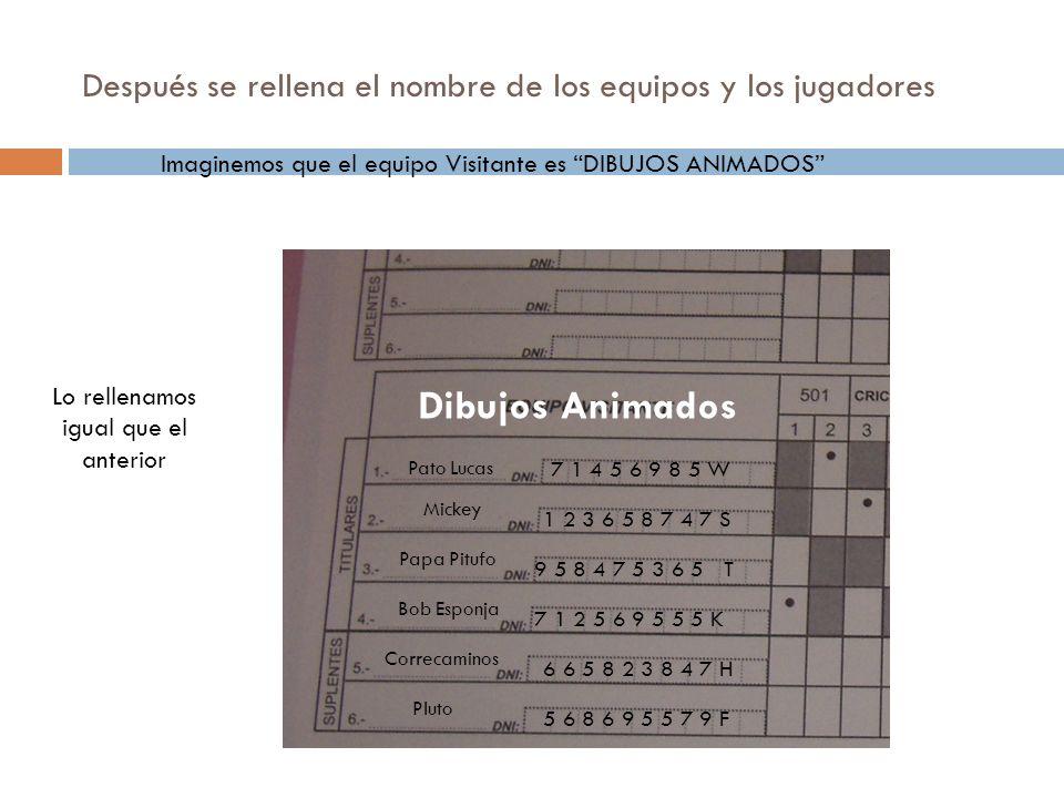 Después se rellena el nombre de los equipos y los jugadores Imaginemos que el equipo Visitante es DIBUJOS ANIMADOS Dibujos Animados Bob Esponja Pato L