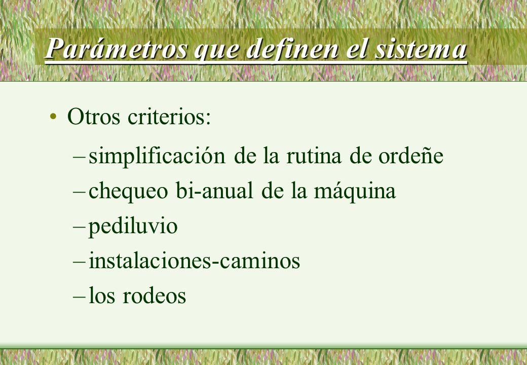 Parámetros que definen el sistema Otros criterios: –simplificación de la rutina de ordeñe –chequeo bi-anual de la máquina –pediluvio –instalaciones-caminos –los rodeos