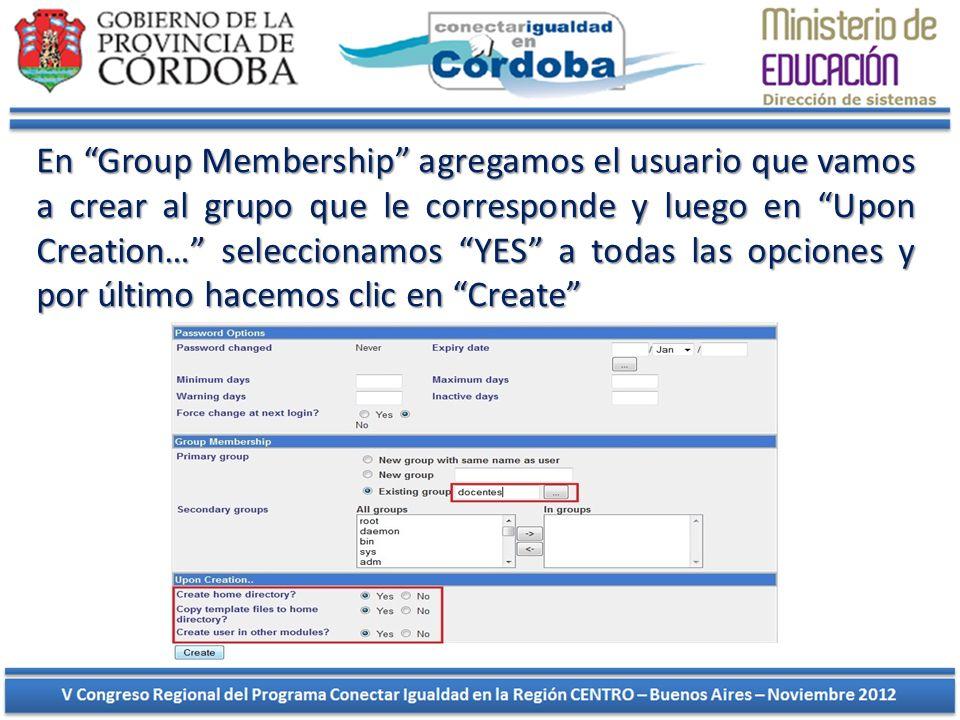 En Group Membership agregamos el usuario que vamos a crear al grupo que le corresponde y luego en Upon Creation… seleccionamos YES a todas las opcione