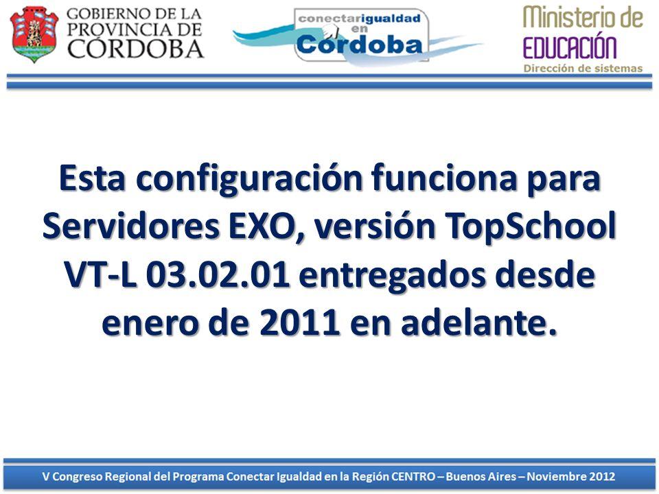 Esta configuración funciona para Servidores EXO, versión TopSchool VT-L 03.02.01 entregados desde enero de 2011 en adelante.
