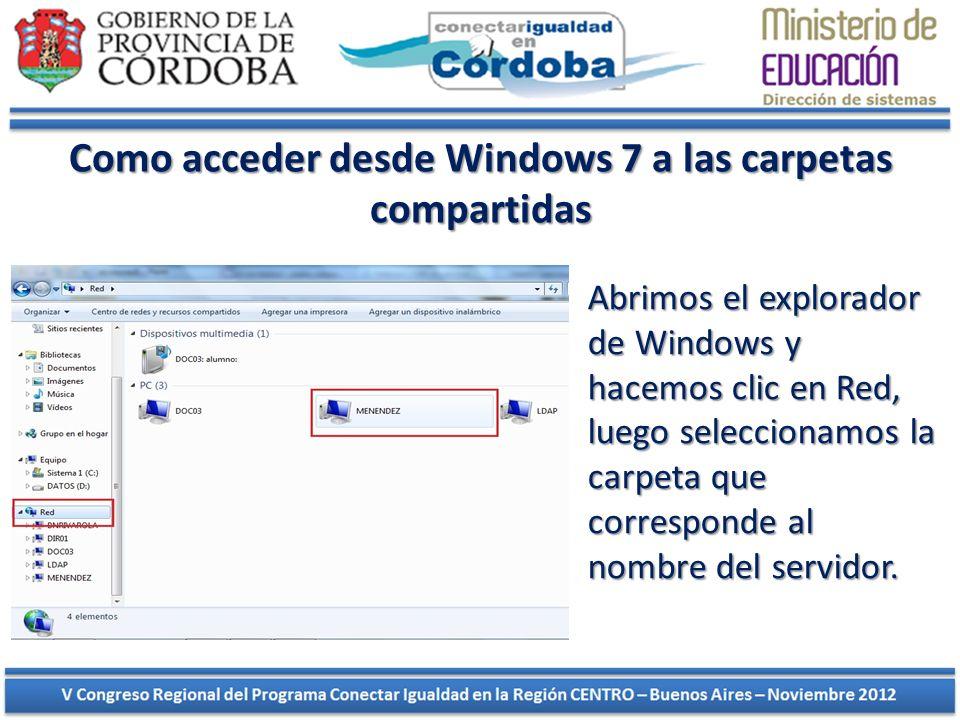 Como acceder desde Windows 7 a las carpetas compartidas Abrimos el explorador de Windows y hacemos clic en Red, luego seleccionamos la carpeta que cor