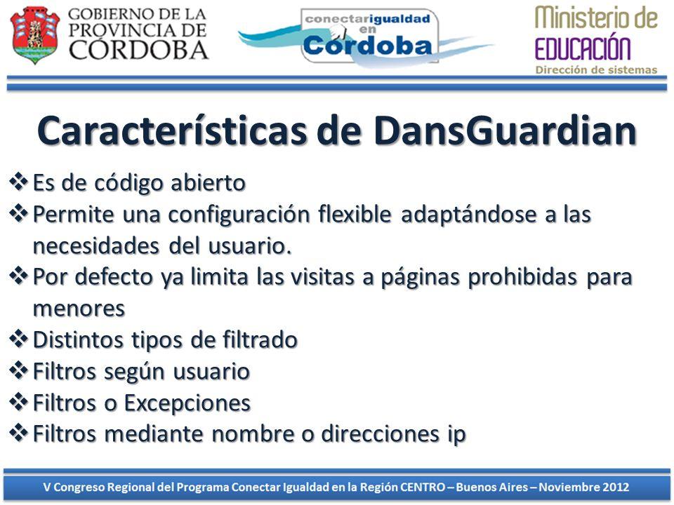 Características de DansGuardian Es de código abierto Es de código abierto Permite una configuración flexible adaptándose a las necesidades del usuario